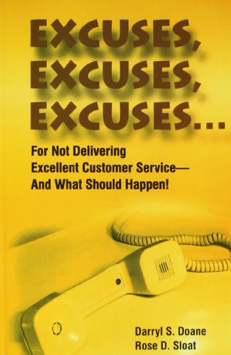 Excuses, Excuses, Excuses...for Not Delivering Excellent Customer Service- –and What Should Happen!