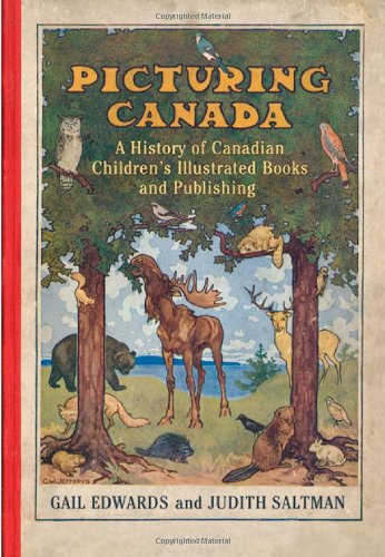 Picturing Canada: A History of Canadian Children's Illustrated Books and Publishing (Studies in Book and Print Culture)