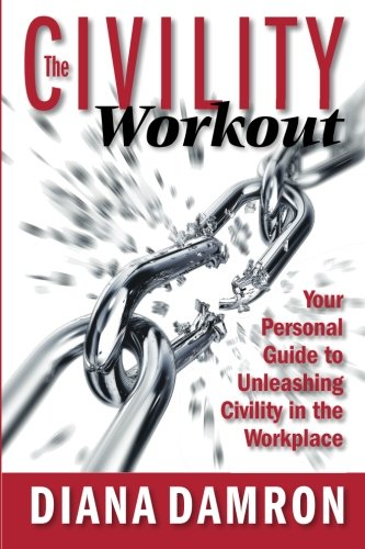 The Civility Workout: Your Personal Guide to Unleashing Civility in the Workplace