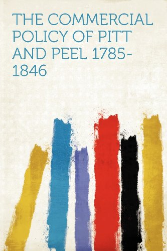 The Commercial Policy of Pitt and Peel 1785-1846