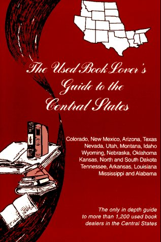 The Used Book Lover's Guide to the Central States: Colorado, New Mexico, Arizona, Texas, Nevada, Utah, Montana, Idaho, Wyoming, Nebraska, Oklahoma