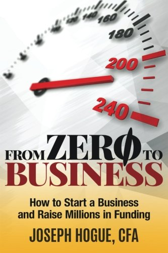 From Zero to Business: How to Start a Business and Raise Millions from Business Plan to Startup Funding
