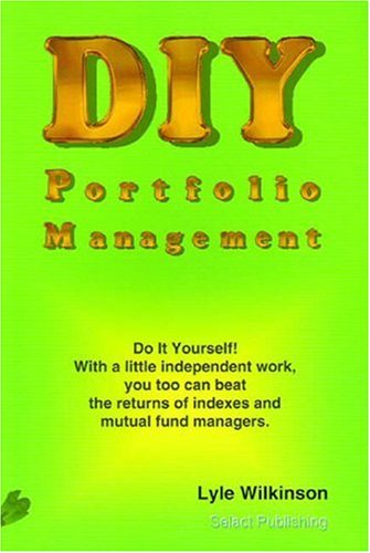 Diy Portfolio Management: Do It Yourself! With a Little Independent Work, You Too Can Beat the Returns of Indexes and Mutual Fund Managers