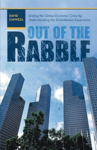 Out of the Rabble: Ending the Global Economic Crisis by Understanding the Zimbabwean Experience