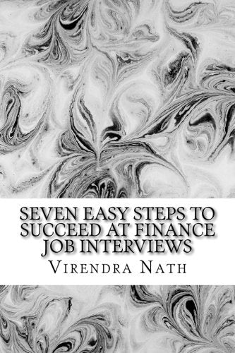 Seven Easy Steps to Succeed at Finance Job Interviews: A Pocket Guide to Grad Level Job Interviews in Financial Services, Funds and Investment Ban