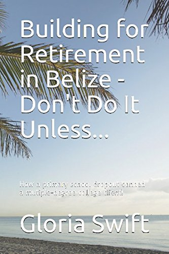 Building for Retirement in Belize - Don't Do It Unless...: How a primary school dropout conned a mutiple-degree college client!