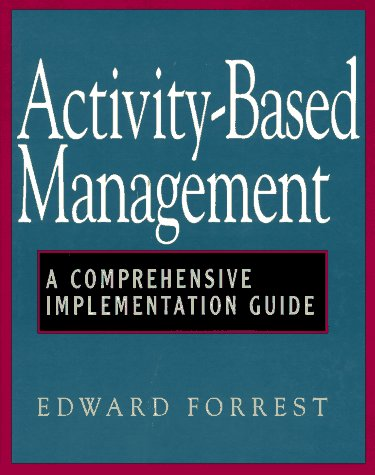 Activity-Based Management: A Comprehensive Implementation Guide