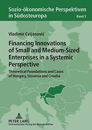Financing Innovations of Small and Medium-Sized Enterprises in a Systemic Perspective: Theoretical Foundations and Cases of Hungary, Slovenia and