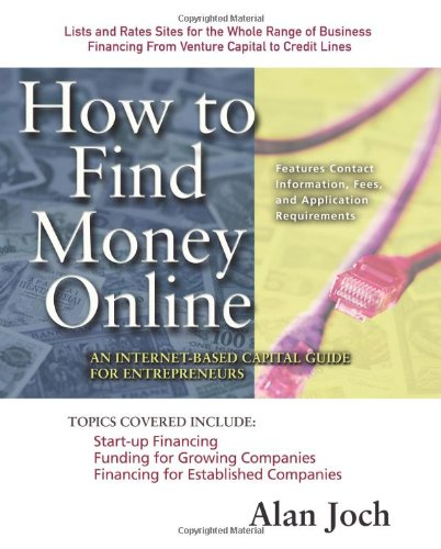 How to Find Money Online: An Internet-Based Capital Guide for Entrepreneurs