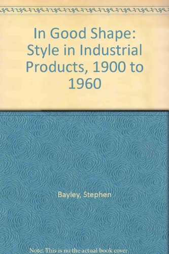 In Good Shape: Style in Industrial Products, 1900 to 1960
