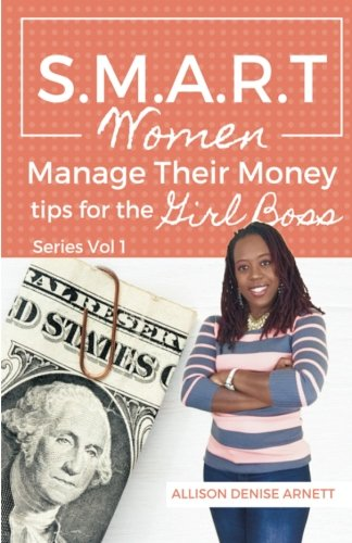 SMART Women Manage Their Money: Tips for the Girl Boss (Volume 1)