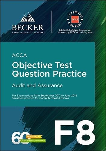 ACCA Approved - F8 Audit and Assurance (September 2017 to June 2018 Exams): Objective Test Question Practice Booklet