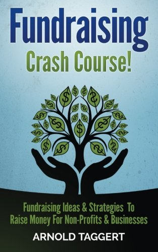 Fundraising: Crash Course! Fundraising Ideas & Strategies To Raise Money For Non-Profits & Businesses (Fundraising For Nonprofits, Fundraising For