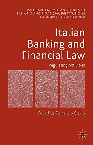 Italian Banking and Financial Law: Regulating Activities (Palgrave Macmillan Studies in Banking and Financial Institutions)