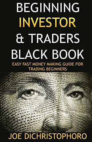 Beginning Investor & Traders Black Book: Easy Fast Money Making Guide for Trading Beginners