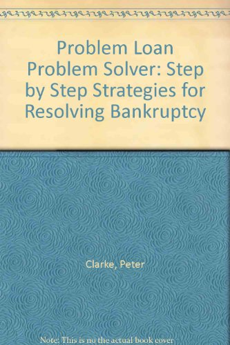 Problem Loan Problem Solver: Step by Step Strategies for Resolving Bankruptcy