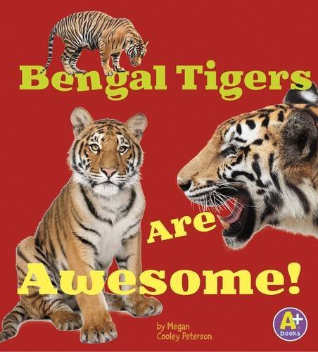 Bengal Tigers Are Awesome! (Awesome Asian Animals)