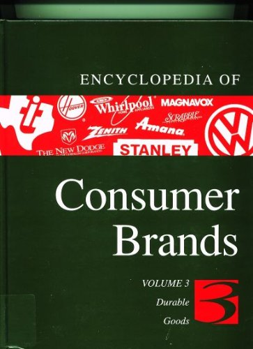 Encyclopedia of Consumer Brands - Durable Goods (Encyclopedia of Consumer Brands Volume 3)