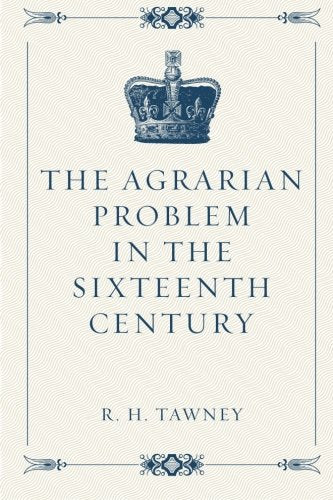 The agrarian problem in the sixteenth century (Burt Franklin research & source works series, #13)
