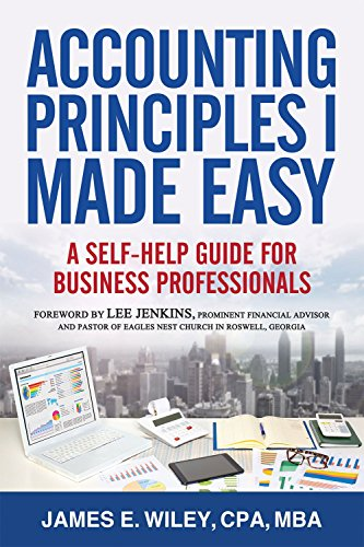 Accounting Principles I Made Easy: A Self-Help Guide for Business Professionals