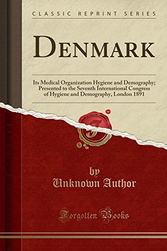 Denmark: Its Medical Organization Hygiene and Demography; Presented to the Seventh International Congress of Hygiene and Demography, London 1891 (