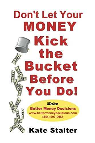 Don't Let Your Money Kick The Bucket Before You Do: Who Will Live Longer: You or Your Money?
