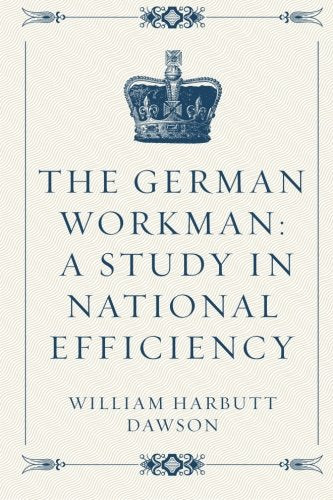 The German Workman: A Study in National Efficiency