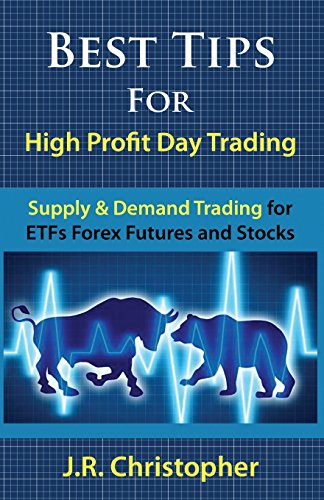 Best Tips for High Profit Day Trading: Supply & Demand Trading for ETFs Forex Futures and Stocks