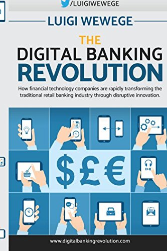 The Digital Banking Revolution: How financial technology companies are rapidly transforming the traditional retail banking industry through disrup