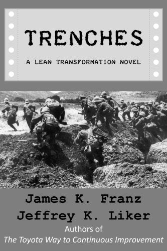 Trenches - A Lean Transformation Novel: A real world look at deploying the Improvement Kata into your organization