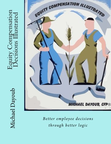 Equity Compensation Decisions Illustrated: Better employee decisions through better logic