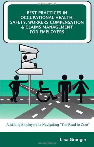 "Best Practices in Occupational Health, Safety, Workers Compensation and Claims Management for Employers: Assisting Employers in Navigating ""The Ro"