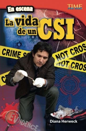 En escena: La vida de un CSI (On the Scene: A CSI's Life) (Spanish Version) (TIME FOR KIDS® Nonfiction Readers) (Spanish Edition)