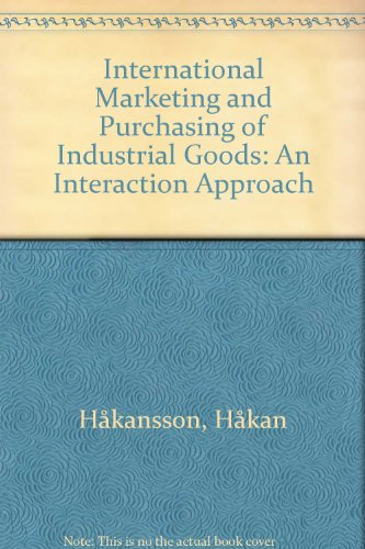International Marketing and Purchasing of Industrial Goods: An Interaction Approach
