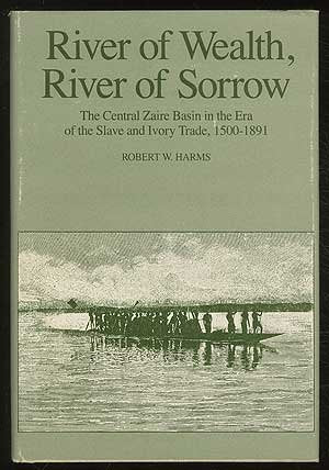 River of Wealth, River of Sorrow: The Central Zaire Basin in the Era of the Slave and Ivory Trade, 1500-1891