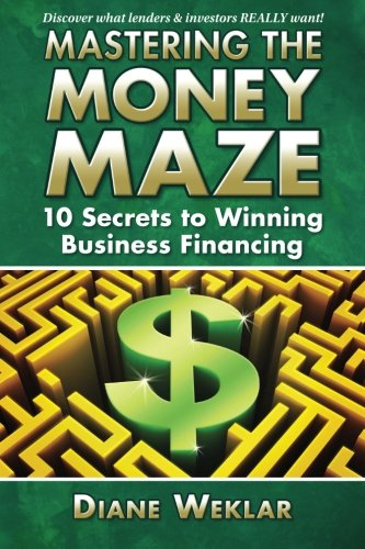 Mastering the the Money Maze: 10 Secrets to Winning Business Financing