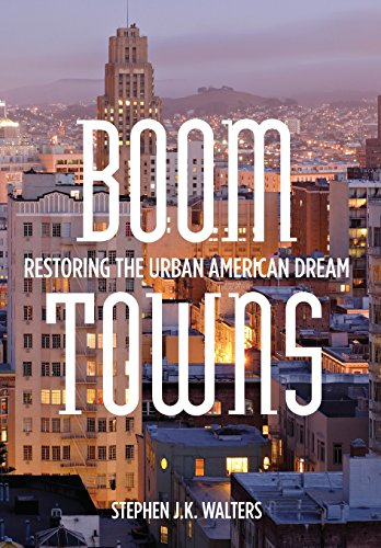 Boom Towns: Restoring the Urban American Dream
