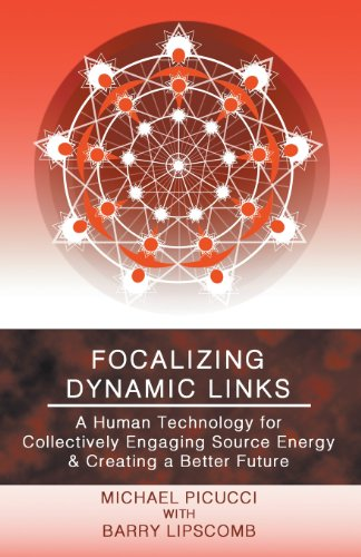 Focalizing Dynamic Links: A Human Technology for Collectively Engaging Source Energy & Creating a Better Future