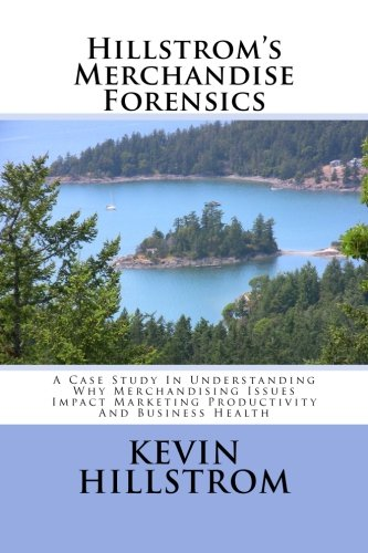 Hillstrom's Merchandise Forensics: A Case Study In Understanding Why Merchandising Issues Impact Marketing Productivity And Business Health