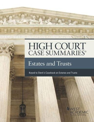 High Court Case Summaries Estates and Trusts, Keyed to Sterk and Leslie's