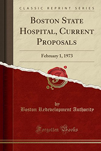 Boston State Hospital, Current Proposals: February 1, 1973 (Classic Reprint)