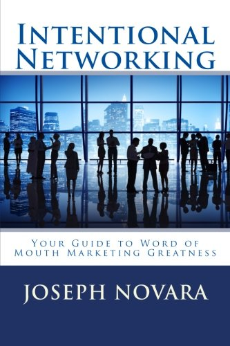 Intentional Networking: Your Guide to Word of Mouth Marketing Greatness