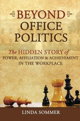 Beyond Office Politics: The Hidden Story of Power, Affiliation & Achievement in the Workplace