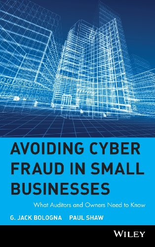 Avoiding Cyber Fraud in Small Businesses: What Auditors and Owners Need to Know