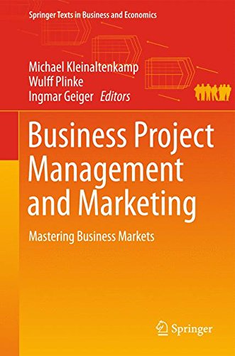 Business Project Management and Marketing: Mastering Business Markets (Springer Texts in Business and Economics)