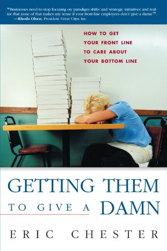 Getting Them to Give a Damn: How to Get Your Front Line to Care about Your Bottom Line