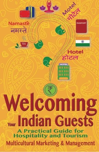 Welcoming Your Indian Guests: A Practical Guide for Hospitality and Tourism (Welcoming Your Multicultural Guests) (Volume 2)