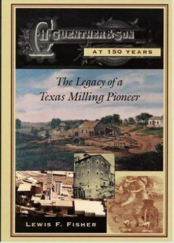 C. H  Guenther & Son at 150 Years: The Legacy of a Texas Milling Pioneer