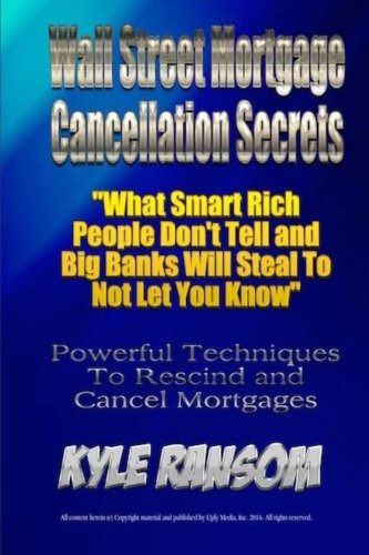 Wall Street Mortgage Cancellation Secrets:: What Smart Rich People Don't Tell and Big Banks Will Steal To Not Let You Know