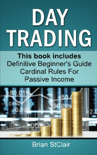 Day Trading (Beginners Guide and Cardinal Rules, Investing, Investment, Stock Investing, Options Trading)